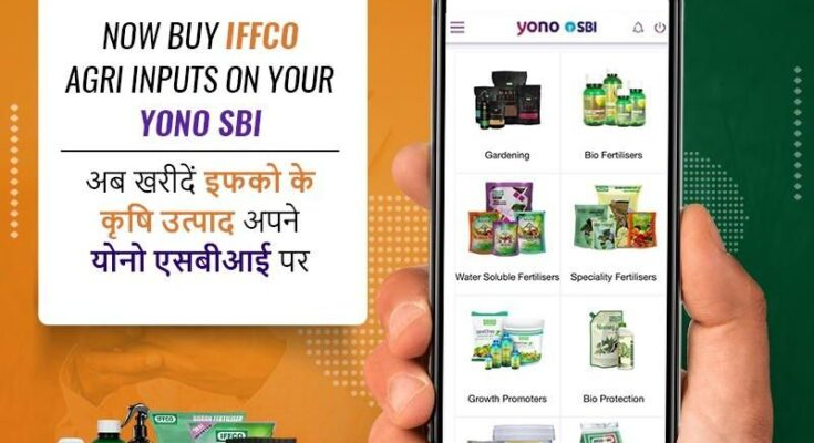 IFFCO Bazar, SBI YONO tie-up to boost accessibility of farm inputs